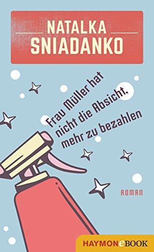 Frau Müller hat nicht die Absicht, mehr zu bezahlen: Roman. Aus dem Ukrainischen von Lydia Nagel