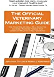 The Official Veterinary Marketing Guide: How to Use Online Media, Viral Marketing and Direct Response to Grow Your Veterinary Practice in today's Economy