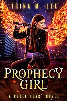 Prophecy Girl (Rebel Heart Book 7) by [Trina M. Lee]