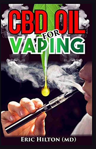 CBD OIL FOR VAPING: The Comprehensive Guide About Vapes, (e juice, e liquid, e cigarette) and Vaping CBD Oil. Discover the Truth!