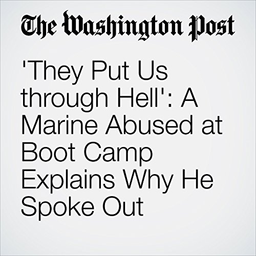 'They Put Us through Hell': A Marine Abused at Boot Camp Explains Why He Spoke Out cover art