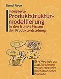 Integrierte Produktstrukturmodellierung in den frühen Phasen der Produktentstehung: Eine Methode zur Modularisierung variantenreicher mechatronischer Produkte. - Bernd Riepe