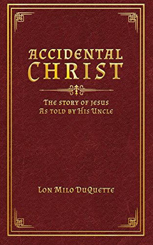 Accidental Christ: The Story of Jesus As Told by His Uncle (English Edition)