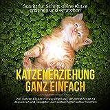 Katzenerziehung ganz einfach: Schritt für Schritt deine Katze erziehen und verstehen: inkl. Katzen Clickertraining Anleitung, um deine Katze zu dressieren und Rezepten zum Katzenfutter selber machen