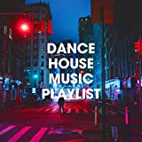 Dance House Music Playlist