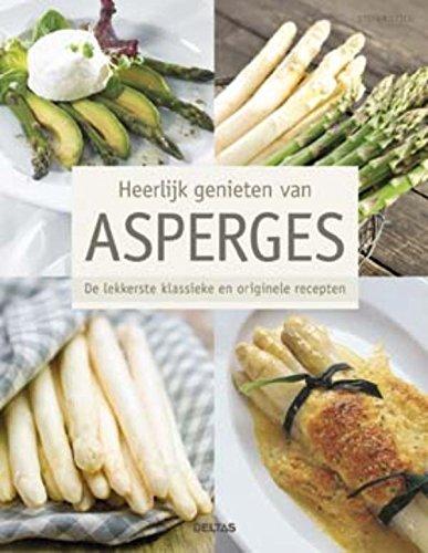 Heerlijk genieten van asperges: de lekkerste klassieke en originele recepten