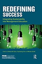 Redefining Success: Integrating Sustainability into Management Education (The Principles for Responsible Management Education Series)