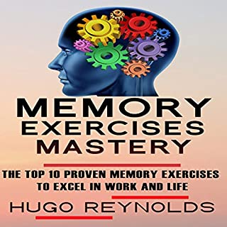 Memory Exercises Mastery: The Top 10 Proven Memory Exercises to Excel in Work and in Life                   By:                                                                                                                                 Hugo Reynolds                               Narrated by:                                                                                                                                 Jeff Werden                      Length: 54 mins     11 ratings     Overall 4.6