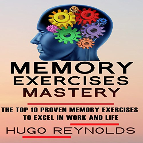 Memory Exercises Mastery: The Top 10 Proven Memory Exercises to Excel in Work and in Life audiobook cover art