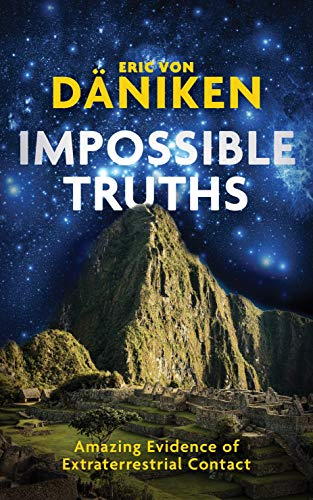 Daniken, E: Impossible Truths: Amazing Evidence of Extraterrestrial Contact