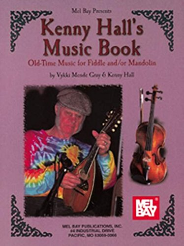Kenny Hall's Music Book: Old-Time Music for Fiddle and/or Mandolin (Mel Bay Archive Editions)