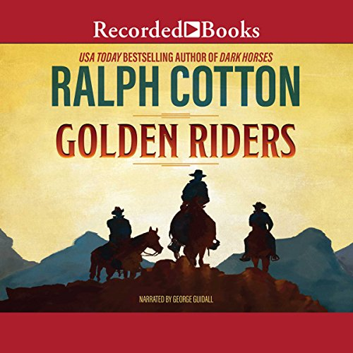 Golden Riders                   By:                                                                                                                                 Ralph Cotton                               Narrated by:                                                                                                                                 George Guidall                      Length: 6 hrs and 40 mins     15 ratings     Overall 4.3