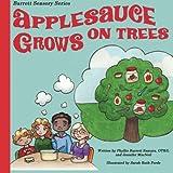 Applesauce Grows on Trees (Barrett Sensory Series) (Volume 1)