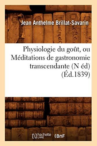 Physiologie du goût, ou Méditations de gastronomie transcendante (N éd) (Éd.1839)