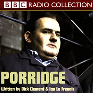 Porridge                   By:                                                                                                                                 Dick Clement,                                                                                        Ian La Frenais                               Narrated by:                                                                                                                                 Ronnie Barker                      Length: 2 hrs and 17 mins     92 ratings     Overall 4.8