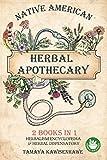 Native American Herbal Apothecary: 2 BOOKS IN 1 Herbalism Encyclopedia...