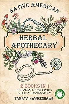 Native American Herbal Apothecary  2 BOOKS IN 1 Herbalism Encyclopedia & Herbal Dispensatory