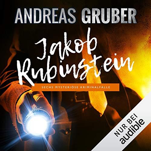 Jakob Rubinstein: Sechs mysteriöse Kriminalfälle Audiobook By Andreas Gruber cover art