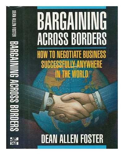 Bargaining Across the Borders: How to Negotiate Business Successfully Anywhere in the World