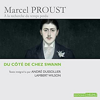 Du côté de chez Swann     À la recherche du temps perdu lu par de grands acteurs 1              By:                                                                                                                                 Marcel Proust                               Narrated by:                                                                                                                                 André Dussollier,                                                                                        Lambert Wilson                      Length: 17 hrs and 26 mins     14 ratings     Overall 4.6