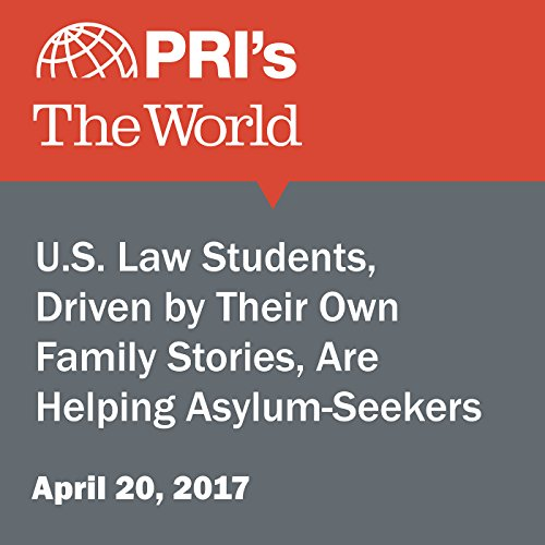 U.S. Law Students, Driven by Their Own Family Stories, Are Helping Asylum-Seekers audiobook cover art