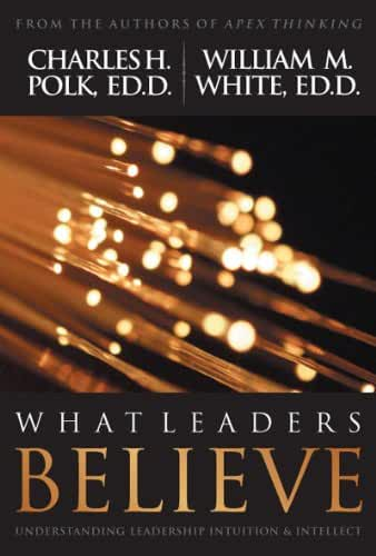 What Leaders Believe: Understanding Leadership Intuition & Intellect (English Edition)