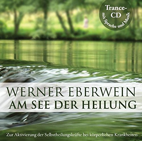 Am See der Heilung: Selbsthypnose mit Musik: Zur Aktivierung der Selbstheilungskräfte bei...