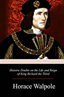 Historic Doubts on the Life and Reign of King Richard the Third