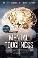 Mental Toughness REVISED AND UPDATED: Trains the Abilities of Brain and Mental Skills with Powerful Habits and Self Esteem, Control Your Own Thoughts and Feelings, Develop a Strong and Unbeatable Mind of High Performance