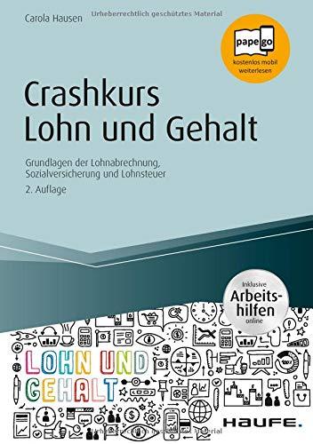 Crashkurs Lohn und Gehalt - inkl. Arbeitshilfen online: Grundlagen der Lohnabrechnung, Sozialversicherung und Lohnsteuer (Haufe Fachbuch)