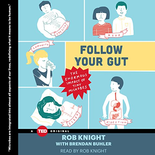 Follow Your Gut     The Enormous Impact of Tiny Microbes              By:                                                                                                                                 Rob Knight                               Narrated by:                                                                                                                                 Rob Knight                      Length: 2 hrs and 18 mins     98 ratings     Overall 4.5