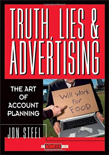 Compare Textbook Prices for Truth, Lies, and Advertising: The Art of Account Planning 1 Edition ISBN 9780471189626 by Steel, Jon