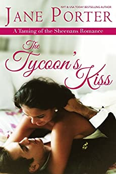 The Tycoon's Kiss (Taming of the Sheenans Book 2) by [Jane Porter]