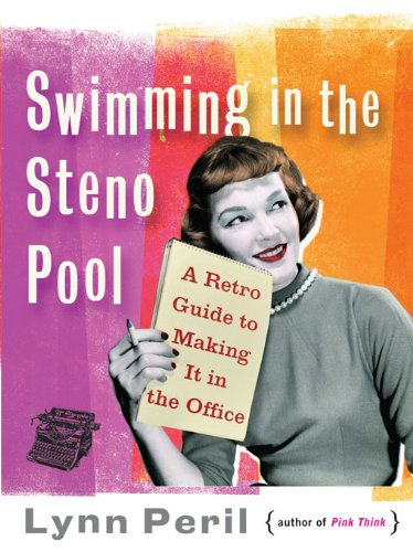 Swimming in the Steno Pool: A Retro Guide to Making It in the Office (English Edition)