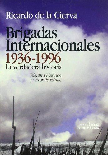 Brigadas Internacionales, 1936-1996 : la verdadera historia : mentira histórica y error de Estado (Serie máxima)