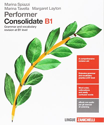 Performer B1. Updated with new preliminary tutor. Consolidated B1. Grammar and vocabulary revision at B1 level. Per le Scuole superiori. Con e-book. Con espansione online