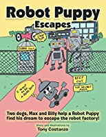 Robot Puppy Escapes: Two Dogs, Max and Billy Help a Robot Puppy Find His Dream to Escape the Robot Factory!