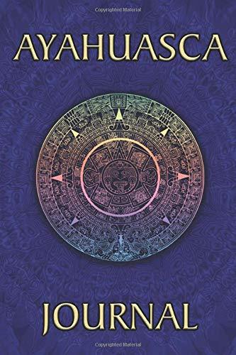 Ayahuasca Journal: Blank For Tea Ceremonies, Healing / Art