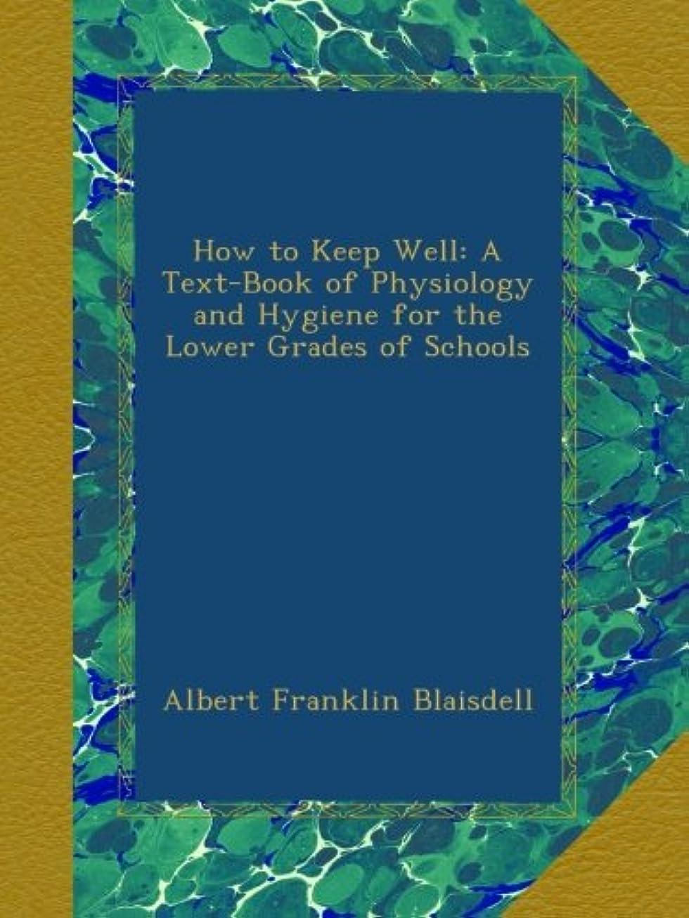 独特の変化する病弱How to Keep Well: A Text-Book of Physiology and Hygiene for the Lower Grades of Schools
