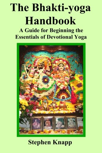 The Bhakti-yoga Handbook: A Guide for Beginning the Essentials of Devotional Yoga
