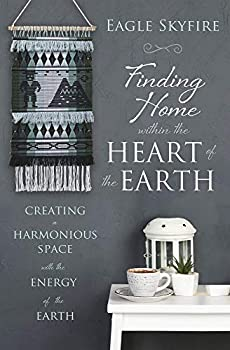 Finding Home within the Heart of the Earth  Creating a Harmonious Space with the Energy of the Earth