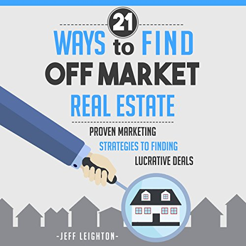 21 Ways to Find Off Market Real Estate audiobook cover art