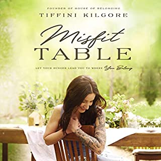 Misfit Table     Let Your Hunger Lead You to Where You Belong              By:                                                                                                                                 Tiffini Kilgore                               Narrated by:                                                                                                                                 Jill Blackwood,                                                                                        Marc Eric                      Length: 6 hrs and 26 mins     Not rated yet     Overall 0.0