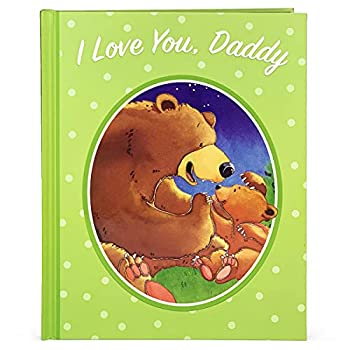 I Love You Daddy  A Tale of Encouragement and Parental Love between a Father and his Child Picture Book