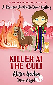 Killer at the Cult (A Reverend Annabelle Dixon Cozy Mystery Book 6) by [Alison Golden, Jamie Vougeot]