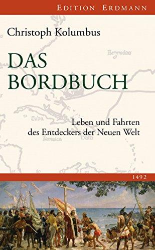 Das Bordbuch: Leben und Fahrten des Entdeckers der Neuen Welt 1492 (Edition Erdmann)