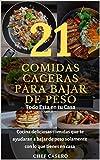 21 Comidas Caseras para Bajar de Peso: Todo esta en tu casa, cocina deliciosas comidas que te ayudaran a bajar de peso solamente con lo que tienes en casa