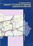 Presente y futuro de los servicios logísticos en Andalucía: 12 (Colección Kora)