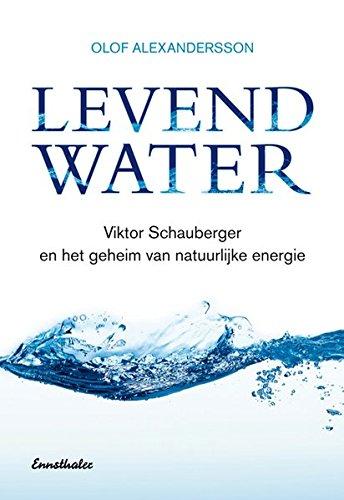 Levend Water: Über Viktor Schauberger und eine neue Technik, um unsere Umwelt zu retten. Niederländische Ausgabe Viktor Schauberger en het geheim van natuurlijke energie