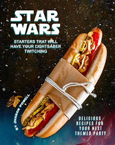 Star Wars Starters that will Have Your Lightsaber Twitching: Delicious Recipes for Your Next Themed Party (English Edition)